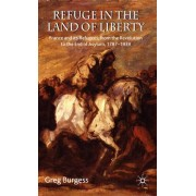 Refuge in the Land of Liberty: France and Its Refugees, from the Revolution to the End of Asylum, 1787-1939
