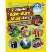 The Ultimate Adventure Atlas of Earth by National Geographic Kids