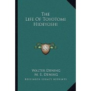 The Life of Toyotomi Hideyoshi by Walter Dening