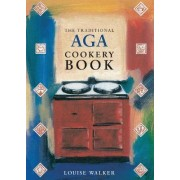 The Traditional Aga Cookery Book by Louise Walker