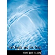 Half Truths and the Truth by Merrill Jacob Manning