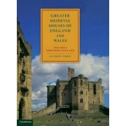 Greater Medieval Houses of England and Wales, 1300-1500: Volume 1, Northern England: Northern England v. 1 by Anthony Emery