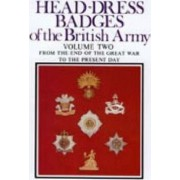 Head-Dress Badges of the British Army: From the End of the Great War to the Present Day Volume Two by Arthur L. Kipling