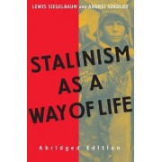 Stalinism as a Way of Life by Lewis H. Siegelbaum