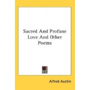 Sacred and Profane Love and Other Poems by Alfred Austin