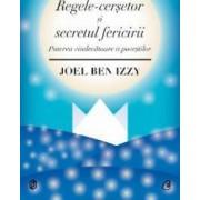 Regele-Cersetor Si Secretul Fericirii - Joel Ben Izzy