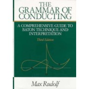 The Grammar of Conducting by Max Rudolf