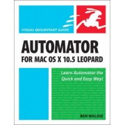 Automator for Mac OS X 10.5 Leopard by Ben Waldie