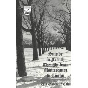 Suicide in French Thought from Montesquieu to Cioran by Zilla Gabrielle Cahn