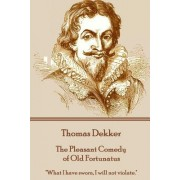 "Thomas Dekker - The Pleasant Comedy of Old Fortunatus: ""What I Have Sworn, I Will Not Violate."""
