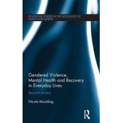 Gendered Violence, Abuse and Mental Health in Everyday Lives by Nicole Moulding