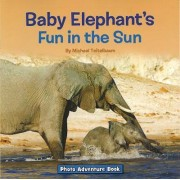 Baby Elephant's Fun in the Sun by Prof Michael Teitelbaum