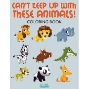 Can't Keep Up with These Animals! Coloring Book by Bobo's Children Activity Books