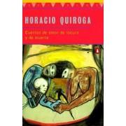 Cuentos de Amor de Locura y de Muerte by Horacio Quiroga