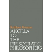 Ancilla to Pre-Socratic Philosophers by Kathleen Freeman