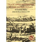 Trade and Civilisation in the Indian Ocean by K. N. Chaudhuri