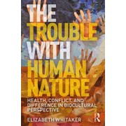 The Trouble with Human Nature: Health, Conflict, and Difference in Biocultural Perspective