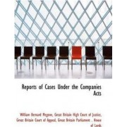 Reports of Cases Under the Companies Acts by William Bernard Megone