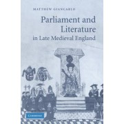 Parliament and Literature in Late Medieval England by Matthew Giancarlo