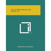 Let Us Have Music for Piano, V1 by Maxwell Eckstein