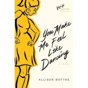 You Make Me Feel Like Dancing by Allison Bottke