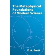 The Metaphysical Foundations of Modern Science by Edwin Arthur Burtt