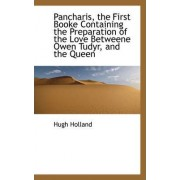 Pancharis, the First Booke Containing the Preparation of the Love Betweene Owen Tudyr, and the Queen by Hugh Holland