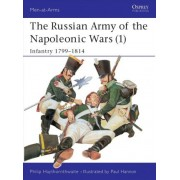 The Russian Army of the Napoleonic Wars: Infantry, 1798-1814 No.1 by Philip J. Haythornthwaite