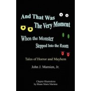 And That Was the Very Moment When the Monster Stepped Into the Room by John J Jr Marnien