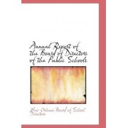 Annual Report of the Board of Directors of the Public Schools by New Orleans Board of School Directors