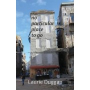 No Particular Place to Go by Laurie Duggan