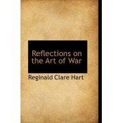 Reflections on the Art of War by Reginald Clare Hart