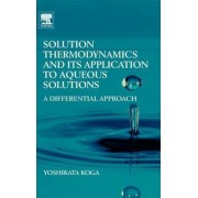 Solution Thermodynamics and its Application to Aqueous Solutions by Yoshikata Koga