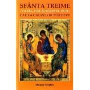 Sfanta Treime-Tatal Fiul si Sfantul Duh- cauza cauzelor pozitive - Monah Serghie