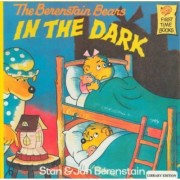 The Berenstain Bears in the Dark by Stan And Jan Berenstain Berenstain