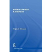 Politics and Oil in Kazakhstan by Wojciech Ostrowski