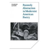 Painterly Abstraction in Modernist American Poetry by Charles Altieri