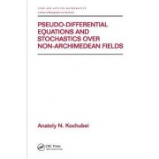 Pseudo-Differential Equations and Stochastics Over Non-Archimedean Fields by Anatoly N. Kochubei