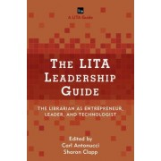 The Lita Leadership Guide: The Librarian as Entrepreneur, Leader, and Technologist