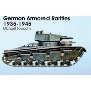 German Armored Rarities 1935-1945 by Michael Sowodny