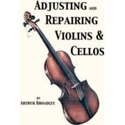 Adjusting and Repairing Violins & Cellos (Musical Instrument Repair Series) by Arthur Broadley