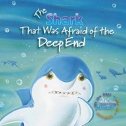 The Shark That Was Afraid of the Deep End by Amie Carlson