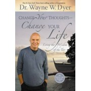 Change Your Thoughts, Change Your Life by Dr. Wayne W. Dyer