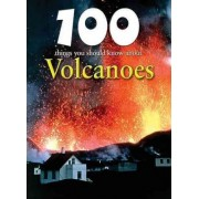 100 Things You Should Know about Volcanoes by Chris Oxlade