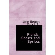 Fiends, Ghosts and Sprites by John Netten Radcliffe