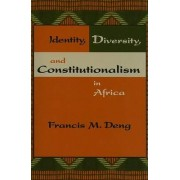 Identity, Diversity, and Constitutionalism in Africa by Special Adviser of the Secretary-General on the Prevention of Genocide Francis Mading Deng