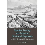 Manifest Destiny and American Territorial Expansion by Amy S. Greenberg