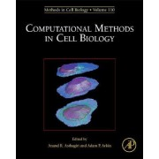 Computational Methods in Cell Biology: Volume 110 by Anand R. Asthagiri