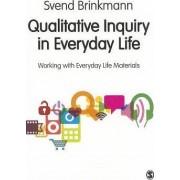 Qualitative Inquiry in Everyday Life by Svend Brinkmann
