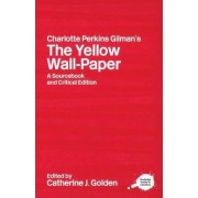 Charlotte Perkins Gilman's The Yellow Wall-Paper by Catherine J. Golden